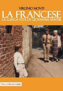 La francese. La lunga vita di Giovanna Mayne - Virginio Monti - copertina