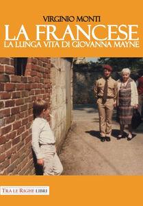 Libro La francese. La lunga vita di Giovanna Mayne Virginio Monti