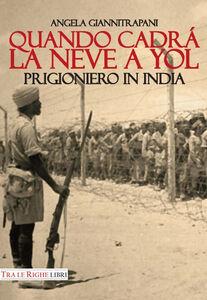 Libro Quando cadrà la neve a Yol. Prigioniero in India Angela Giannitrapani