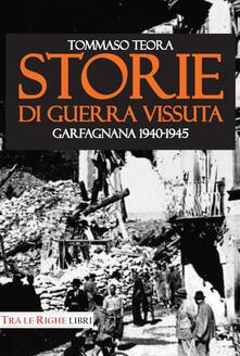 Storie di guerra vissuta. Garfagnana 1944-1945 - Tommaso Teora - copertina