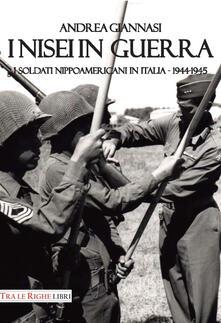 I Nisei in guerra. I nippoamericani in Italia (1944-1945) - Andrea Giannasi - copertina
