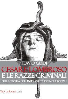 Cesare Lombroso e le razze criminali. Sulla teoria dell'inferiorità dei meridionali - Flavio Guidi - copertina