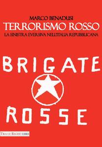 Terrorismo rosso. La sinistra eversiva nell'Italia repubblicana - Marco Benadusi - copertina