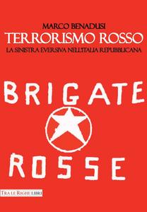 Libro Terrorismo rosso. La sinistra eversiva nell'Italia repubblicana Marco Benadusi