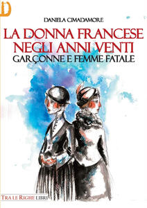 La donna francese. Garçonne e femme fatale - Daniela Cimadamore - copertina