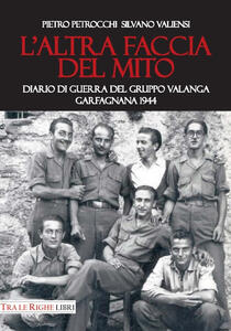 L' altra faccia del mito. Diario di guerra del Gruppo Valanga. Garfagnana 1944 - Silvano Valiensi,Pietro Petrocchi - copertina