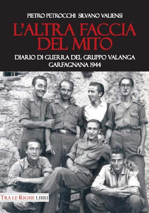 L' altra faccia del mito. Diario di guerra del Gruppo Valanga. Garfagnana 1944