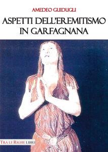 Libro Aspetti dell'eremitismo in Garfagnana Amedeo Guidugli