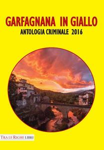 Garfagnana in giallo. Antologia criminale 2016