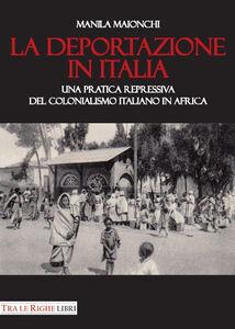Libro La deportazione in Italia. Una pratica repressiva del colonialismo italiano in Africa Manila Maionchi