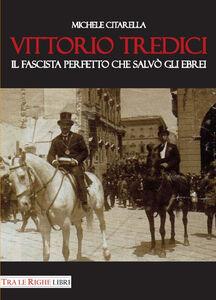 Libro Vittorio Tredici il fascista perfetto che salvò gli ebrei Michele Citarella