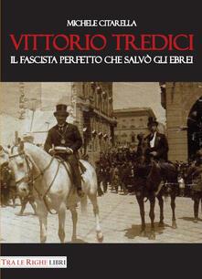 Vittorio Tredici il fascista perfetto che salvò gli ebrei - Michele Citarella - copertina