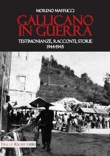 Gallicano in guerra. Testimonianze, racconti, storie 1944-1945 - Moreno Maffucci - copertina