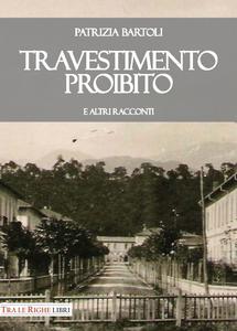 Libro Travestimento proibito e altri racconti Patrizia Bartoli