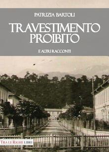 Travestimento proibito e altri racconti - Patrizia Bartoli - copertina
