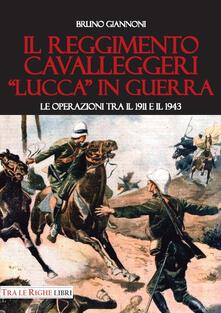Il reggimento cavalleggeri «Lucca» in guerra. Le operazioni tra il 1911 e il 1943 - Bruno Giannoni - copertina