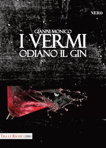 I vermi odiano il gin - Gianni Monico - copertina