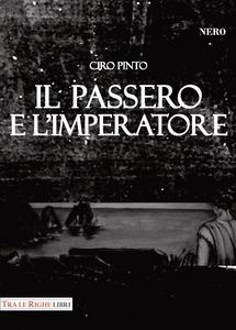 Libro Il passero e l'imperatore Ciro Pinto