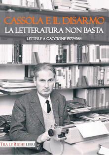 Cassola e il disarmo. La letteratura non basta. Lettere a Gaccione 1977-1984 - copertina