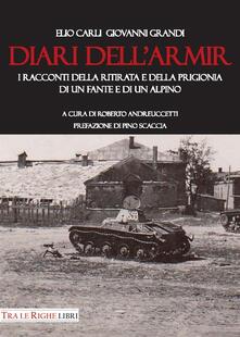 Diari dell'ARMIR. I raccontI della ritirata e della prigionia di un fante e di un alpino - Giovanni Grandi,Elio Carli - copertina