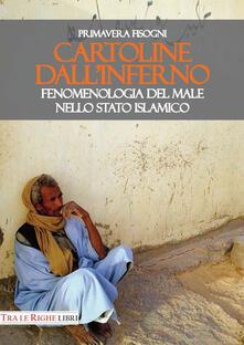Cartoline dall'inferno. Fenomenologia del male nello Stato Islamico - Primavera Fisogni - copertina