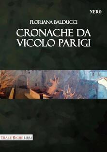 Cronache da vicolo Parigi - Floriana Balducci - copertina