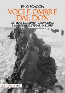 Voci e ombre dal Don. Lettere, documenti, memoriali, immagini dell'ARMIR in Russia - Pino Scaccia - copertina