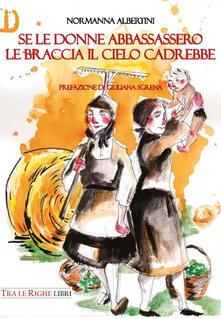 Se le donne abbassassero le braccia il cielo cadrebbe - Normanna Albertini - copertina