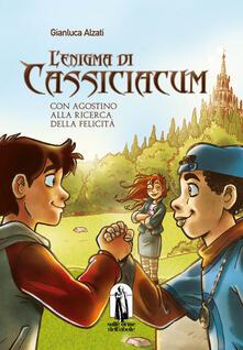 L' enigma di Cassiciacum. Con Agostino alla ricerca della felicità - Gianluca Alzati - copertina