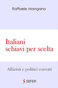 Italiani schiavi per scelta - Raffaele Mangano - copertina