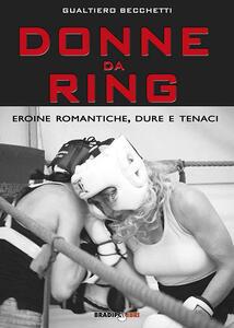 Donne da ring. Eroine romantiche, dure e tenaci