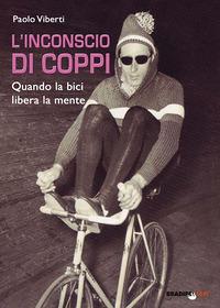 L' L' inconscio di Coppi. Quando la bici libera la mente - Viberti Paolo - wuz.it