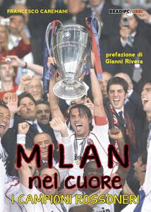 Milan nel cuore. I campioni rossoneri