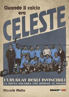 Ristorantezintonio.it Quando il calcio era celeste. L'Uruguay degli invincibili. La prima squadra che dominò il mondo Image