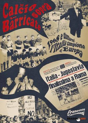 Il calcio sopra le barricate. 1968 e dintorni: l'Italia campione d'Europa