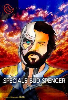 Speciale Bud Spncer - Michelangelo Rocchetti,Michele Pinto,Rick Panamon,Silvia Bordon - ebook