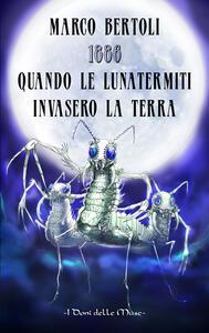 1886. Quando le Lunatermiti invasero la Terra - Marco Bertoli - copertina