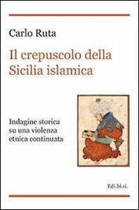 Il crepuscolo della Sicilia islamica. Indagine storica su una violenza etnica continuata