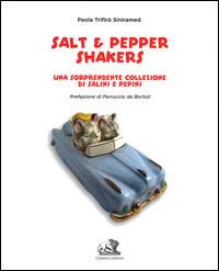 Salt & pepper shakers. Una sorprendente collezione di salini e pepini. Ediz. italiana e inglese - Trifirò Siniramed Paola - wuz.it