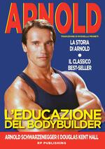 L' educazione del bodybuilder. La storia di Arnold