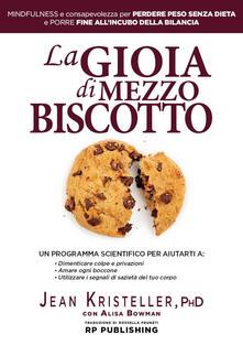 La gioia di mezzo biscotto. Mindfulness e consapevolezza per perdere peso senza dieta e porre fine allincubo della bilancia.pdf