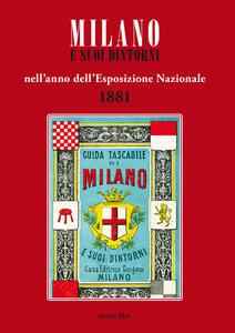 Milano e suoi dintorni nell'anno dell'esposizione nazionale 1881