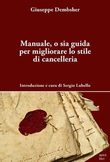 Manuale, o sia guida per migliorare lo stile di cancelleria - Giuseppe Dembsher - copertina