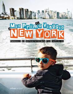 Il mio primo viaggio a New York. Manuale di sopravvivenza per famiglie