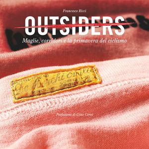 Outsiders. Maglie, corridori e la primavera del ciclismo