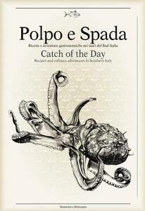 Polpo e spada. Ricette e avventure gastronomiche nei mari del sud Italia. Ediz. multilingue