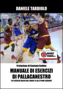 Ipabsantonioabatetrino.it Manuale di esercizi di pallacanestro. 120 esercizi dall'under 15 alle prime squadre. Con DVD Image