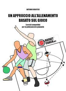 Un approccio all'allenamento basato sul gioco. Esercizi competitivi per la pallacanestro giovanile