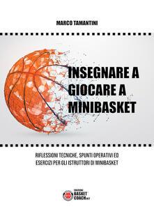 Voluntariadobaleares2014.es Insegnare a giocare a minibasket. Riflessioni tecniche, spunti operativi ed esercizi per gli istruttori di minibasket. Ediz. illustrata Image