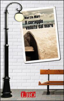 Il coraggio venuto dal mare - Marzia Mari - copertina